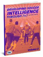 Developing Soccer Intelligence Through 7v7 Vol 2