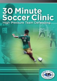 30 Min Soccer Clinic - High Pressure Team Defending DVD