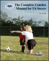 Complete Coaches Manual for U6 Soccer - Printed